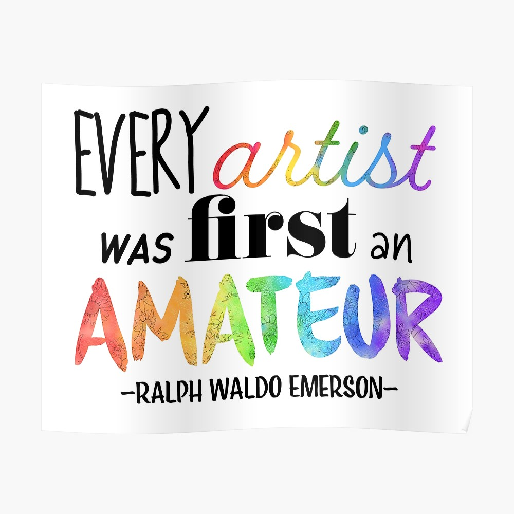 Every artist was first time amateur - Ralph Waldo Emerson