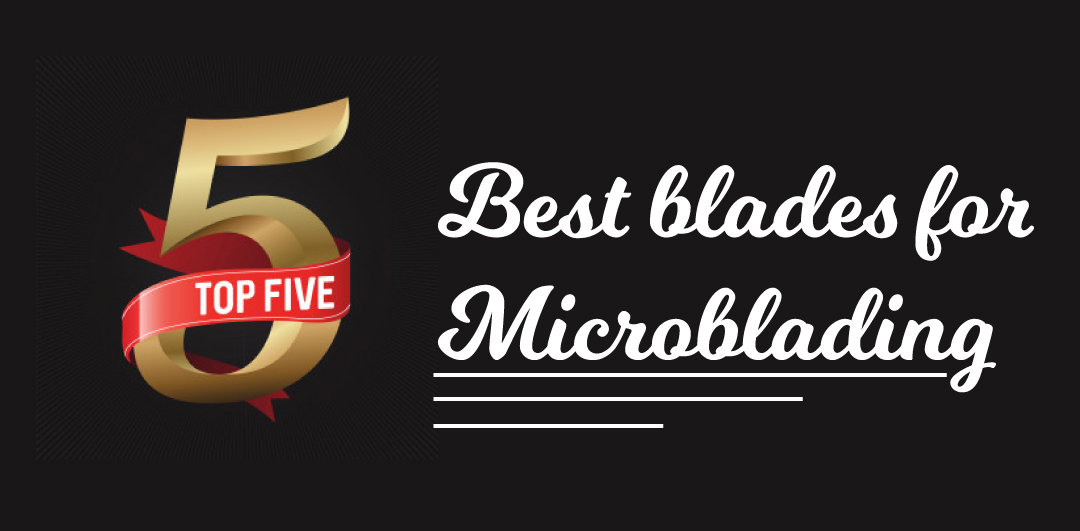Top 5 best blades for microblading