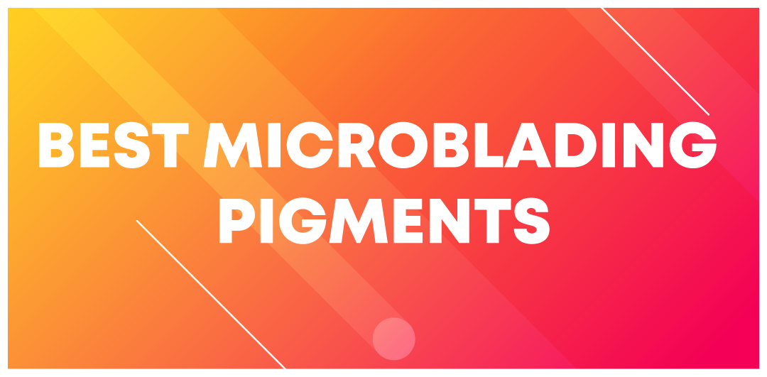 Best Microblading Pigments